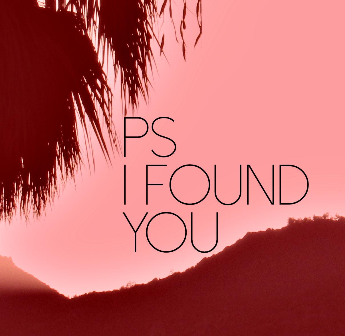 PS I Found You